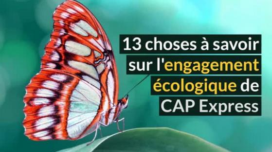 13 choses à savoir sur l'engagement écologique de CAP Express (vidéo)