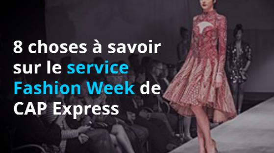 8 choses à savoir sur le service spécial Fashion Week de CAP Express